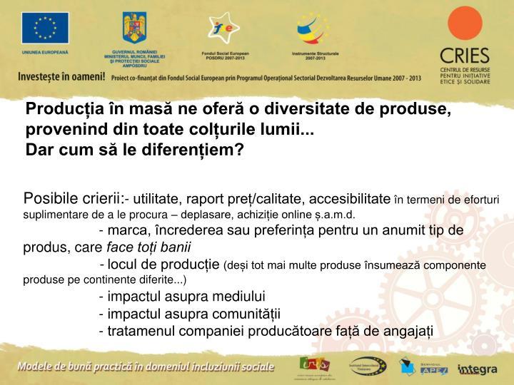 Producția în masă ne oferă o diversitate de produse, provenind din toate colțurile lumii...