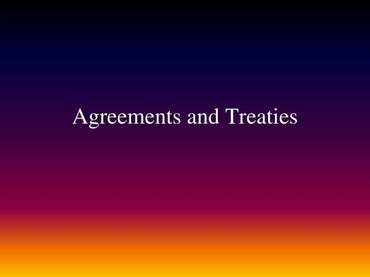 Agreements and Treaties