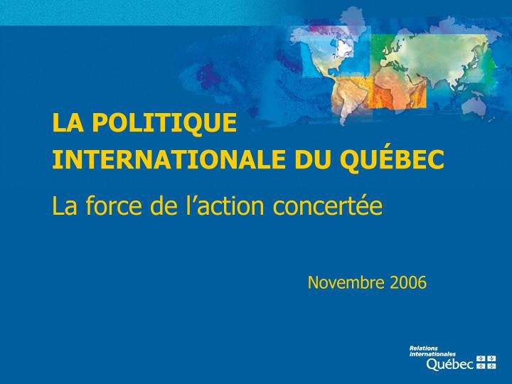 La politique internationale du qu bec la force de l action concert e novembre 2006