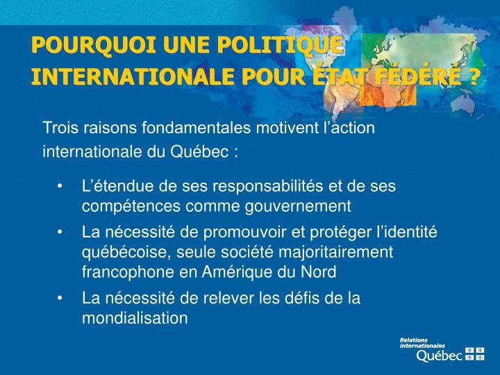POURQUOI UNE POLITIQUE INTERNATIONALE POUR ÉTAT FÉDÉRÉ ?