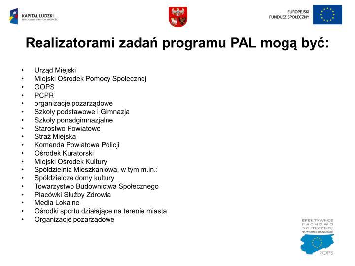 Realizatorami zadań programu PAL mogą być: