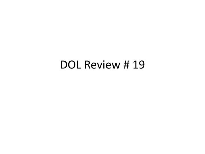dol review 19