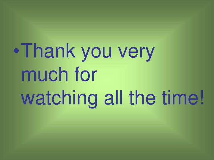 Thank you very much for                     watching all the time!