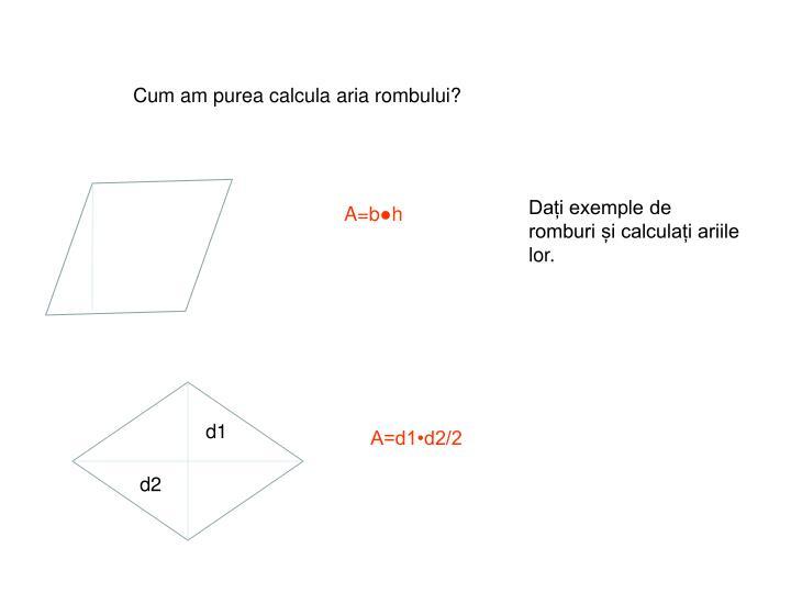 Cum am purea calcula aria rombului?