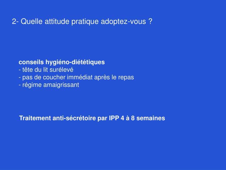 2- Quelle attitude pratique adoptez-vous?
