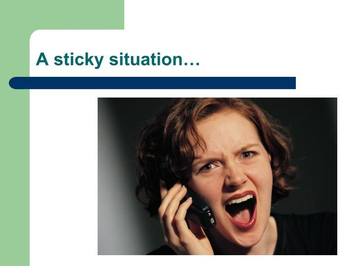 A sticky situation…