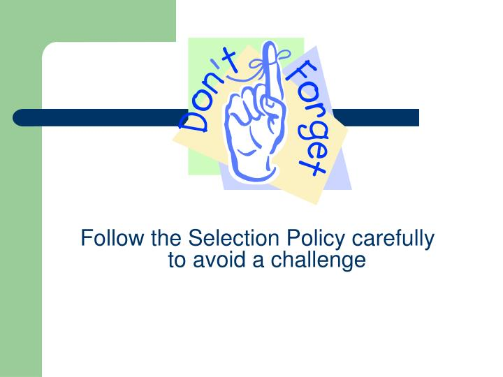 Follow the Selection Policy carefully