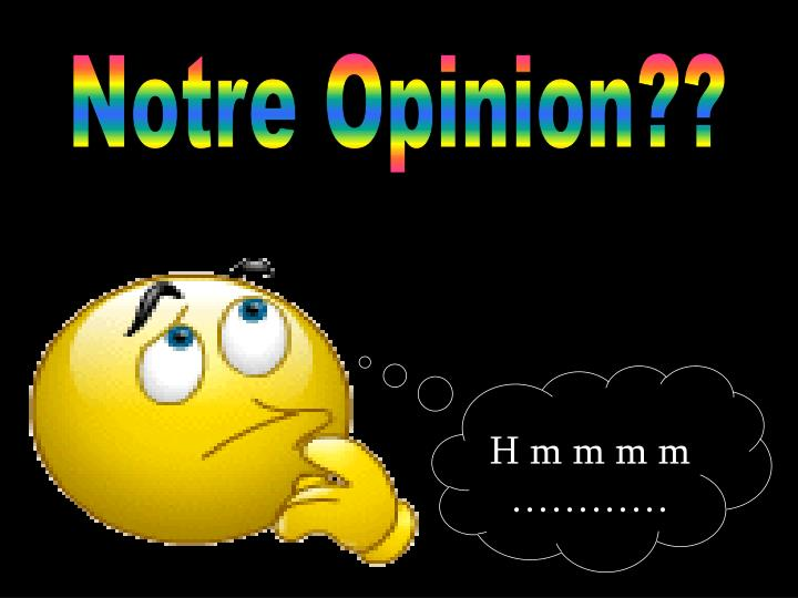 Notre Opinion??
