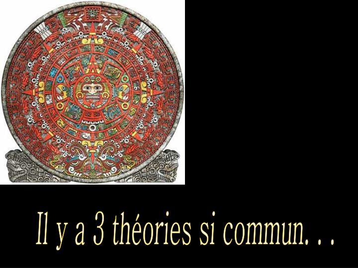 Il y a 3 théories si commun. . .