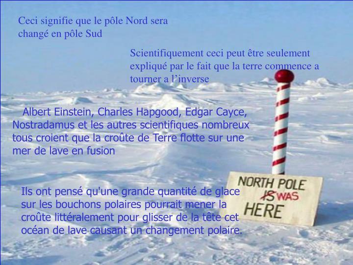 Ceci signifie que le pôle Nord sera changé en pôle Sud