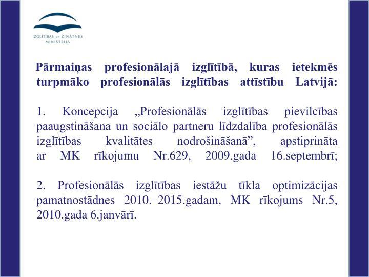 Pārmaiņas profesionālajā izglītībā, kuras ietekmēs turpmāko profesionālās izglītības attīstību Latvijā: