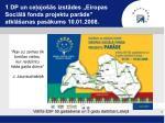 1 dp un ce ojo s izst des eiropas soci l fonda projektu par de atkl anas pas kums 10 01 2008