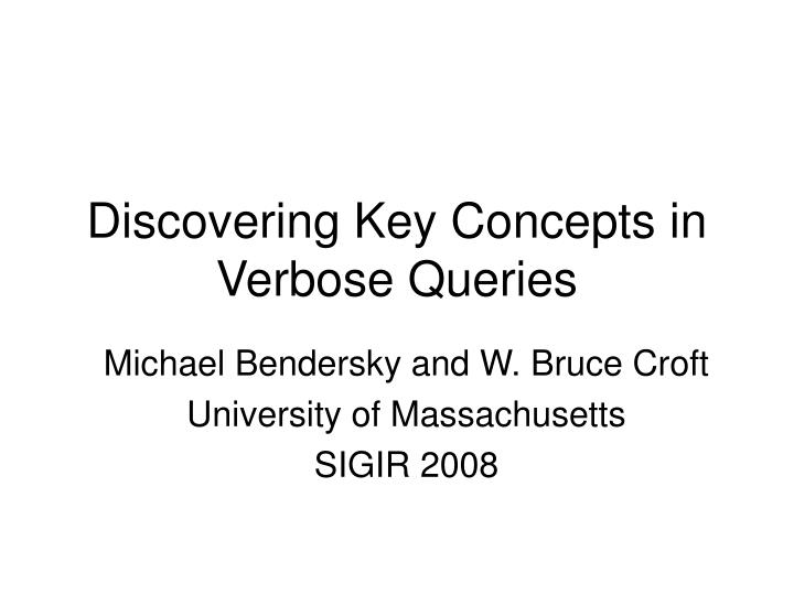 Discovering Key Concepts in Verbose Queries