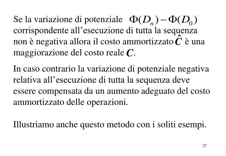Se la variazione di potenziale                corrispondente all'esecuzione di tutta la sequenza non è negativa allora il costo ammortizzato     è una maggiorazione del costo reale    .