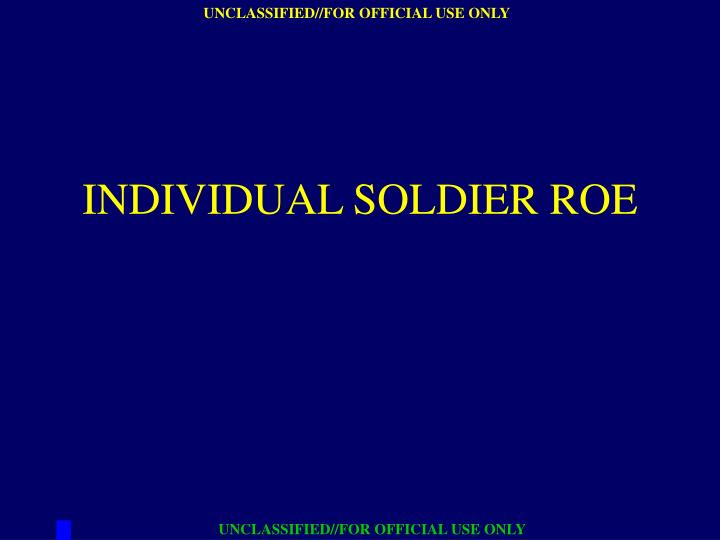 Individual soldier roe
