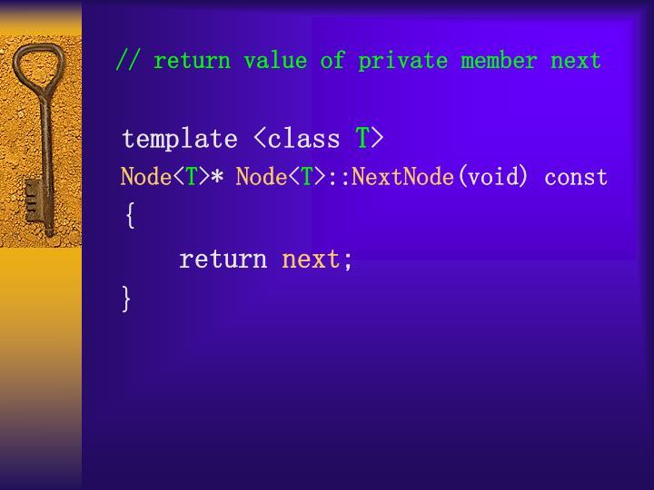 // return value of private member next