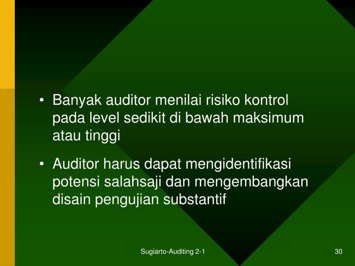 Banyak auditor menilai risiko kontrol pada level sedikit di bawah maksimum atau tinggi