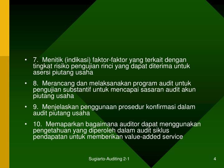 7.  Menitik (indikasi) faktor-faktor yang terkait dengan tingkat risiko pengujian rinci yang dapat diterima untuk asersi piutang usaha
