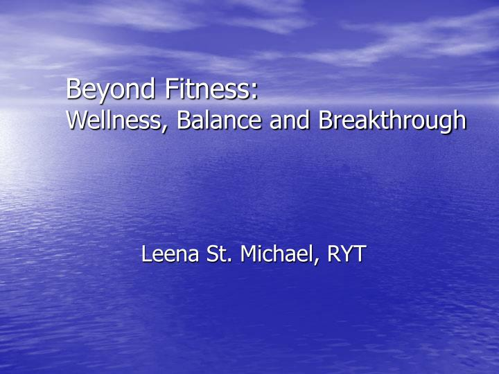 Beyond fitness wellness balance and breakthrough