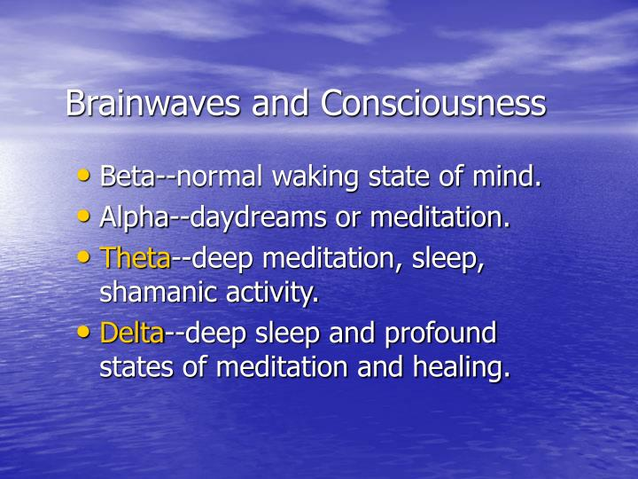 Brainwaves and Consciousness
