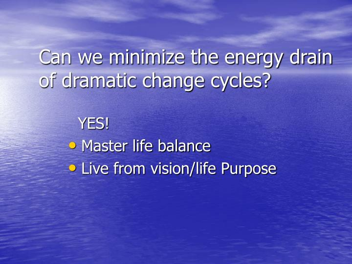 Can we minimize the energy drain of dramatic change cycles?