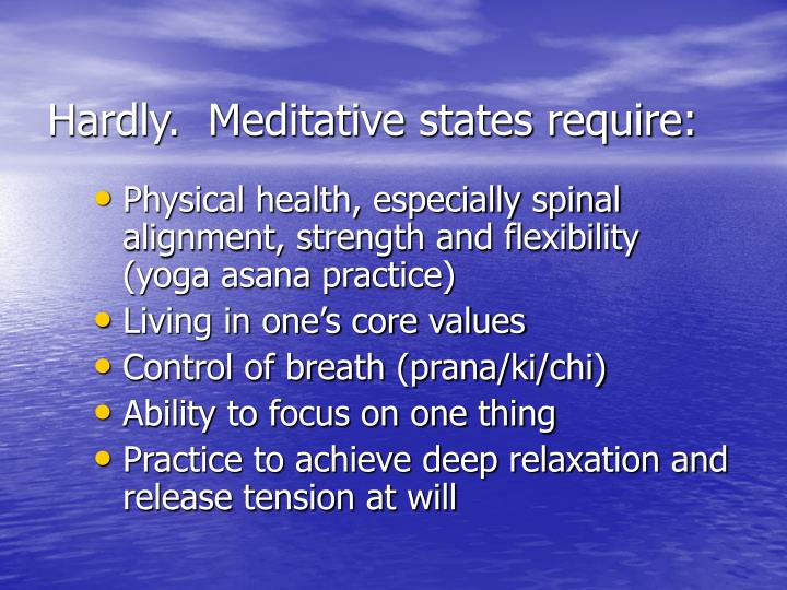 Hardly.  Meditative states require: