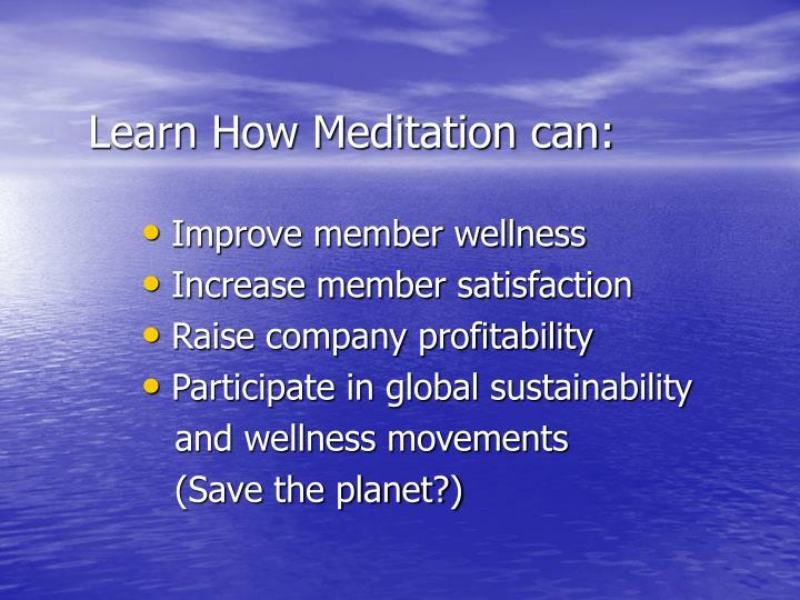 Learn How Meditation can: