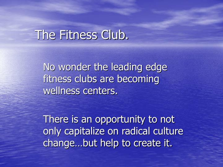 The Fitness Club.