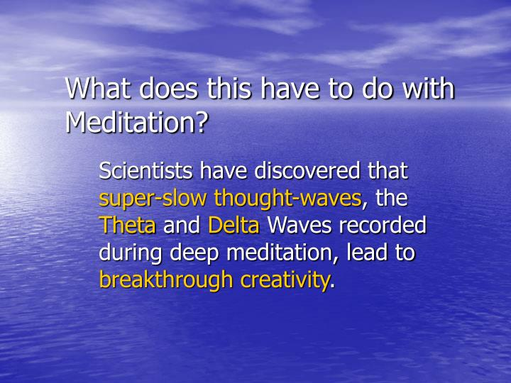 What does this have to do with Meditation?