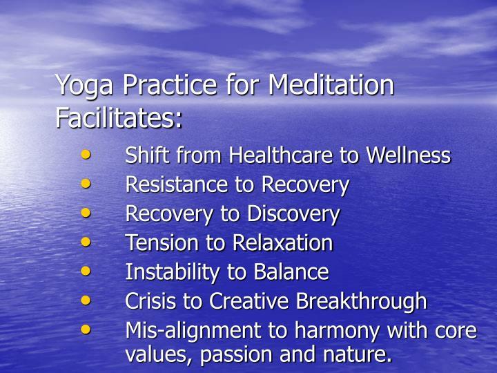 Yoga Practice for Meditation Facilitates: