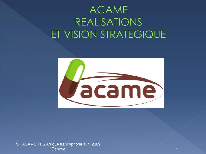 Acame realisations et vision strategique