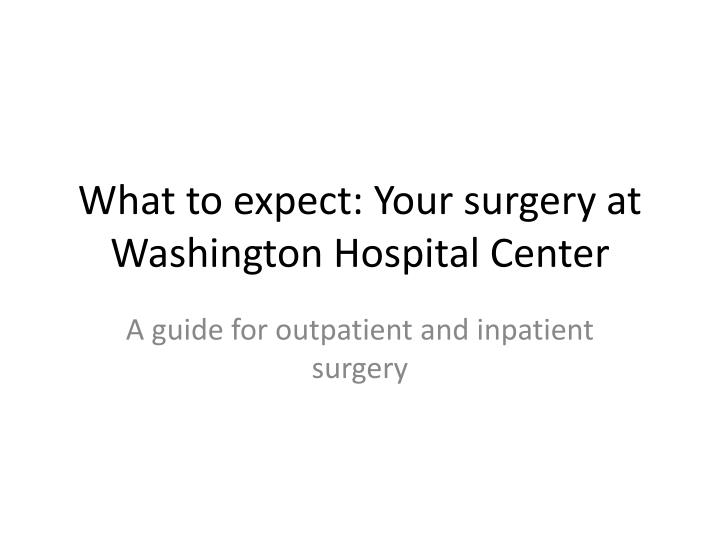 What to expect your surgery at washington hospital center