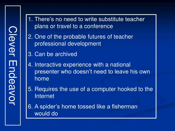 There's no need to write substitute teacher plans or travel to a conference