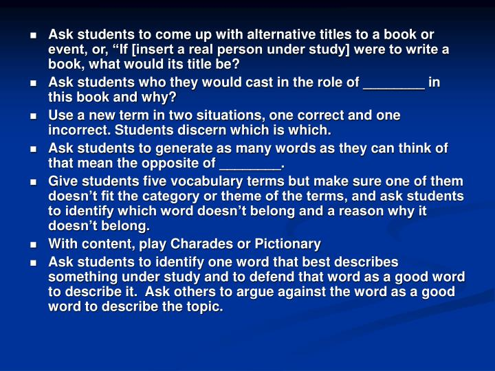 "Ask students to come up with alternative titles to a book or event, or, ""If [insert a real person under study] were to write a book, what would its title be?"