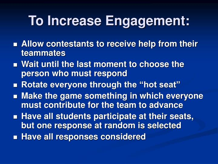To Increase Engagement: