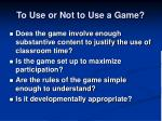 to use or not to use a game
