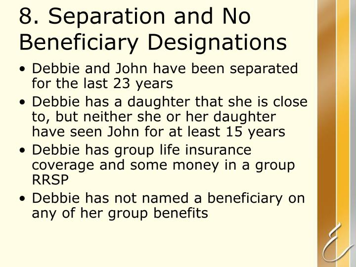 8. Separation and No Beneficiary Designations