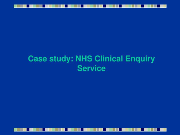Case study: NHS Clinical Enquiry Service