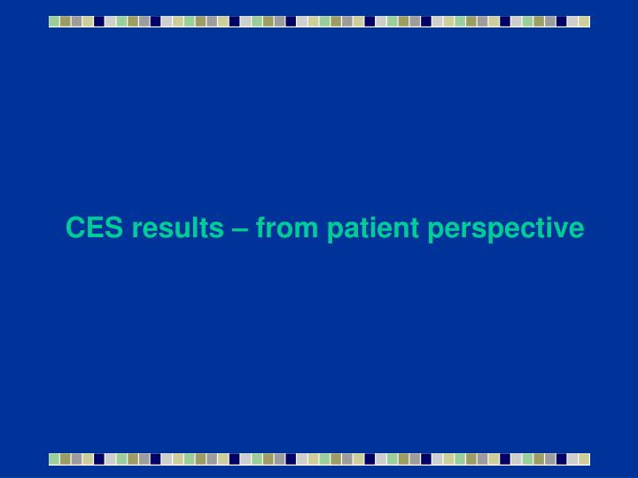 CES results – from patient perspective