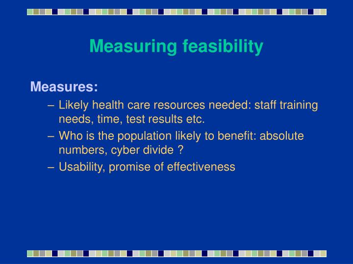 Measuring feasibility