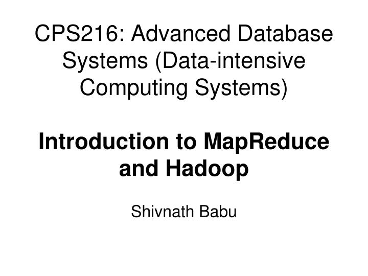 CPS216: Advanced Database Systems (Data-intensive Computing Systems)