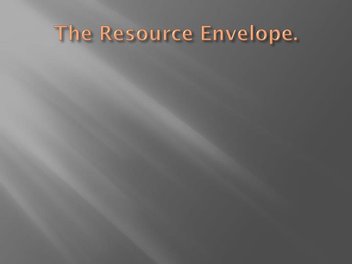 The Resource Envelope.