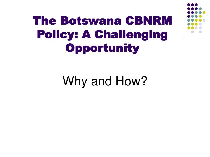 The Botswana CBNRM Policy: A Challenging Opportunity