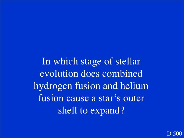 In which stage of stellar evolution does combined hydrogen fusion and helium fusion cause a star's outer shell to expand?