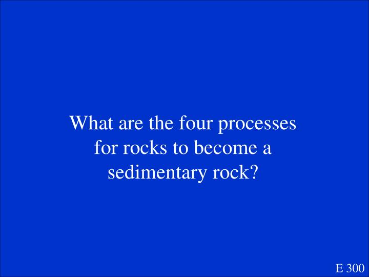 What are the four processes for rocks to become a sedimentary rock?