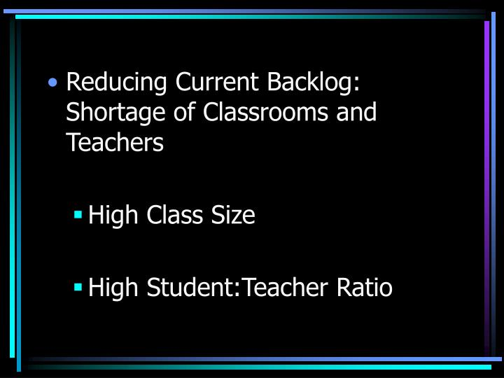 Reducing Current Backlog: Shortage of Classrooms and Teachers
