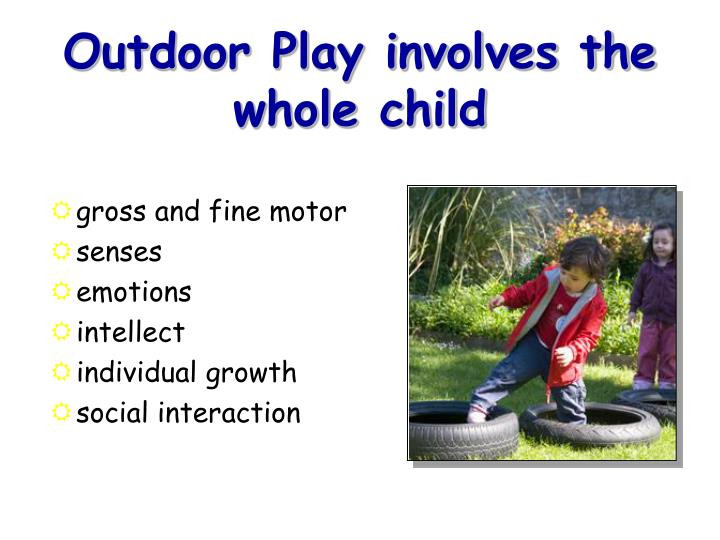 Outdoor Play involves the whole child