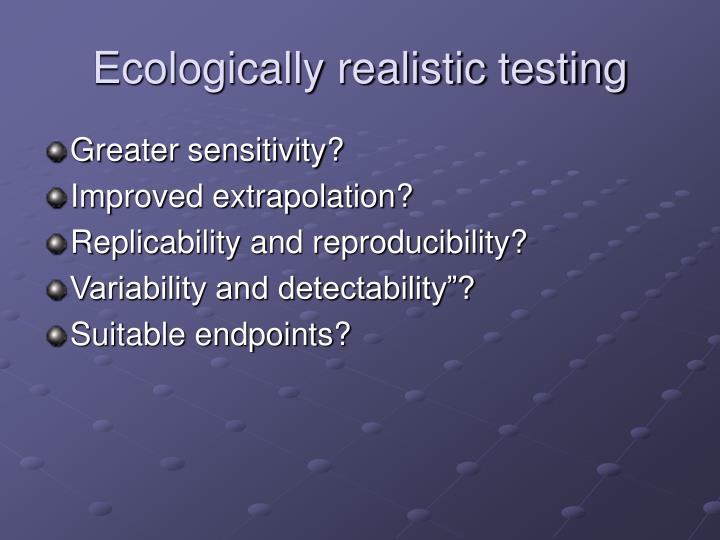 Ecologically realistic testing