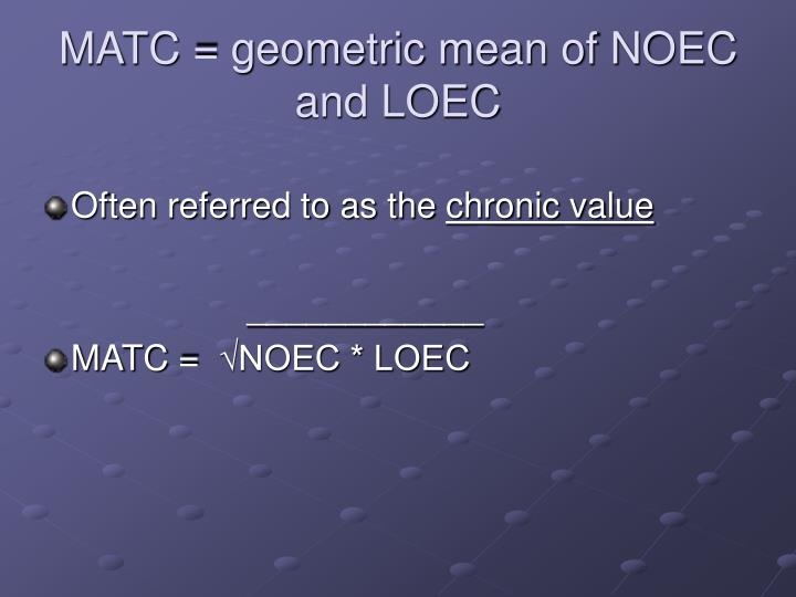 MATC = geometric mean of NOEC and LOEC