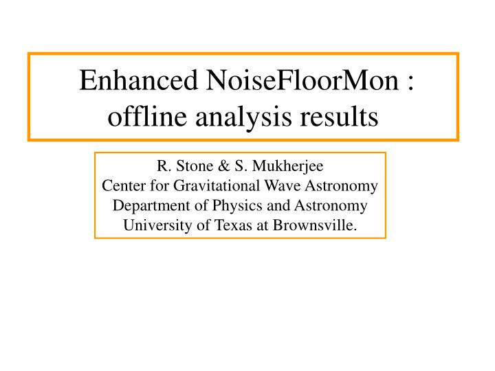 Enhanced NoiseFloorMon : offline analysis results